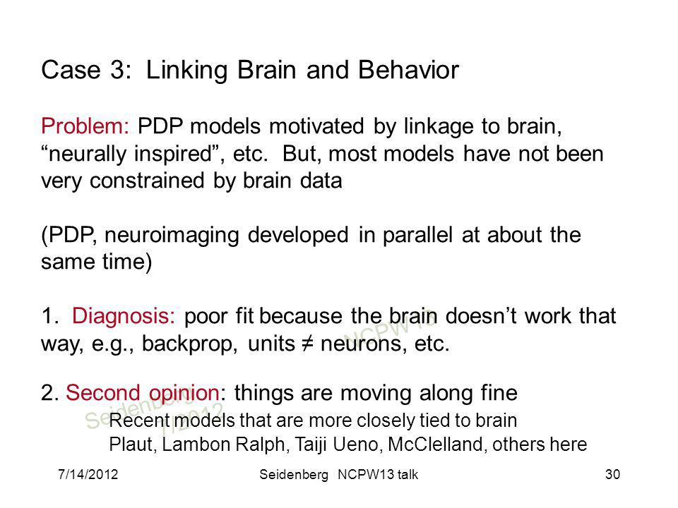 SeidenbergNCPW13 7/2012 Case 3: Linking Brain and Behavior Problem: PDP models motivated by linkage to brain, neurally inspired, etc.