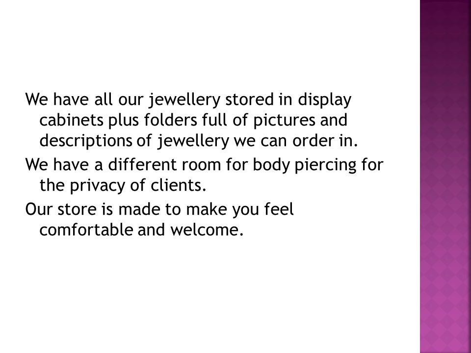 We have all our jewellery stored in display cabinets plus folders full of pictures and descriptions of jewellery we can order in.