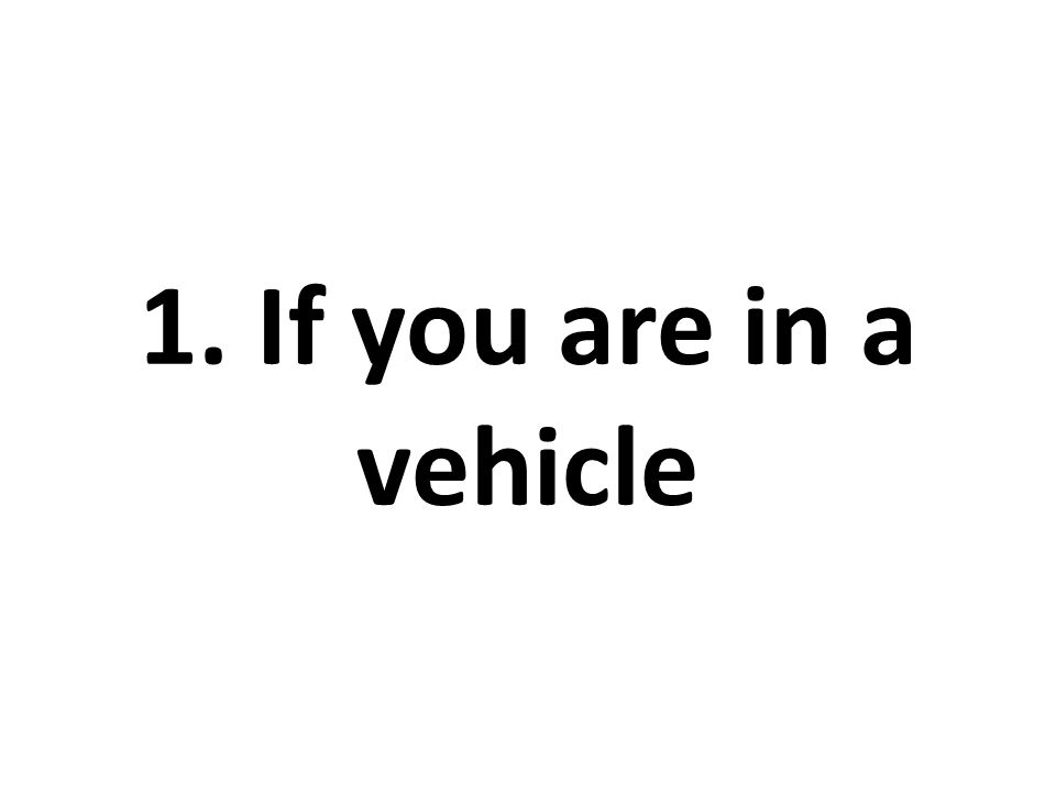 1.Stop as quickly as safety permits and stay in the vehicle.