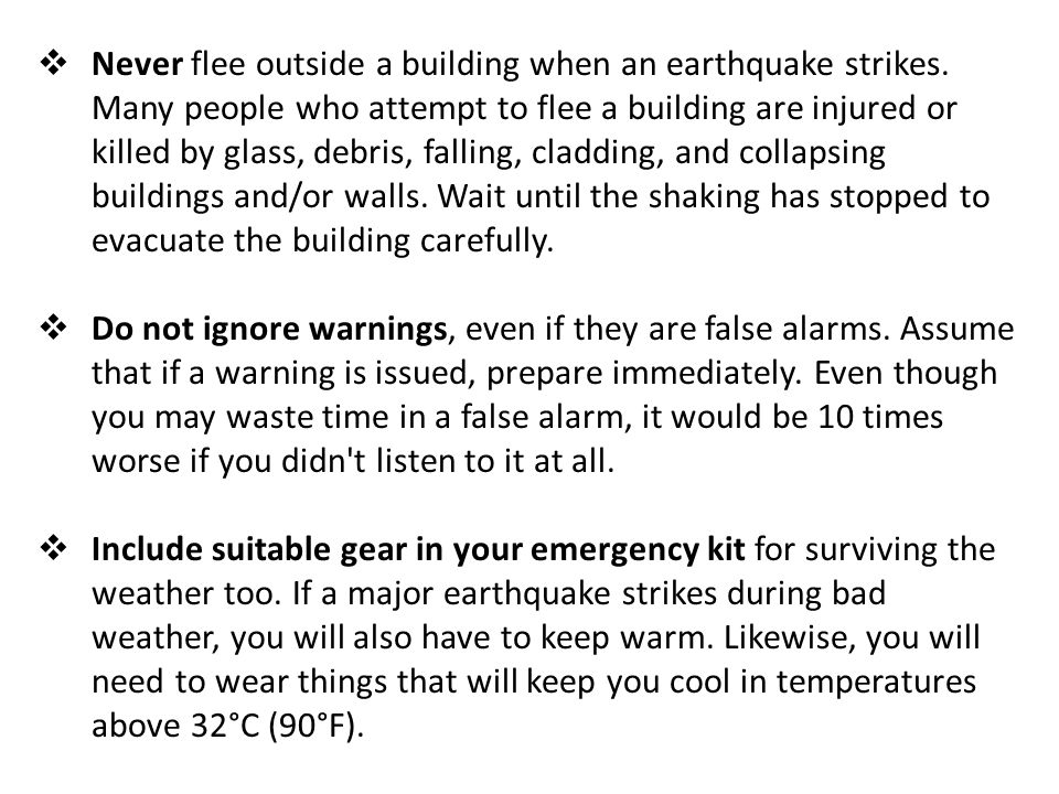 Beware of other hazards triggered by earthquakes.