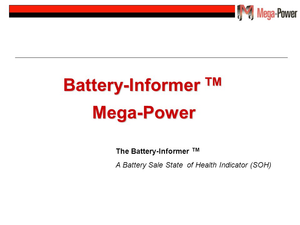 Battery-Informer TM Mega-Power The Battery-Informer TM A Battery Sale State of Health Indicator (SOH)