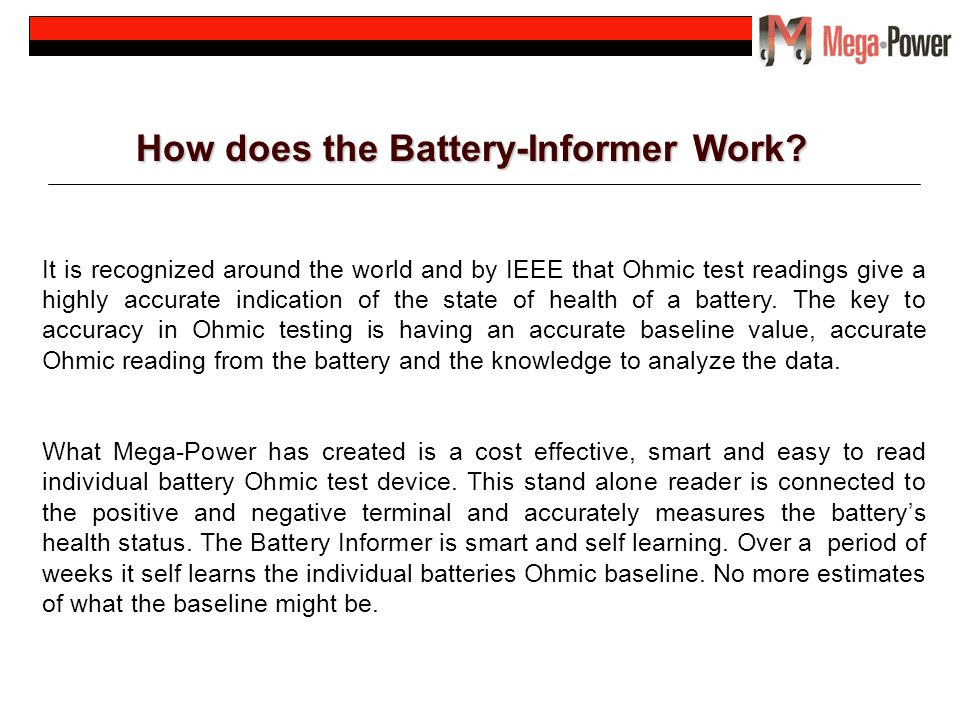 How does the Battery-Informer Work? It is recognized around the world and by IEEE that Ohmic test readings give a highly accurate indication of the st