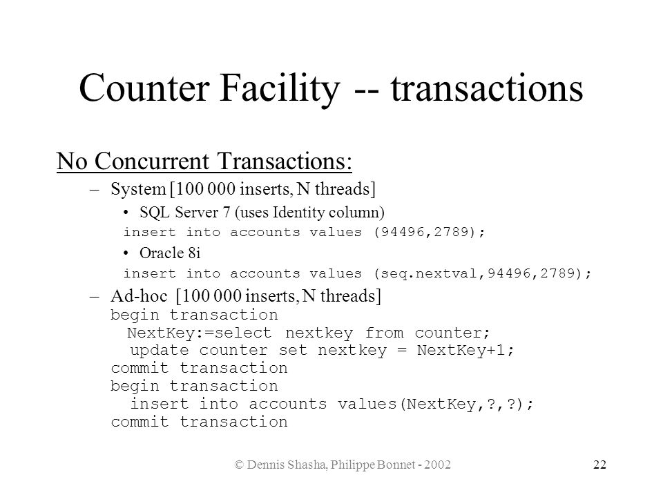 © Dennis Shasha, Philippe Bonnet - 200222 Counter Facility -- transactions No Concurrent Transactions: –System [100 000 inserts, N threads] SQL Server