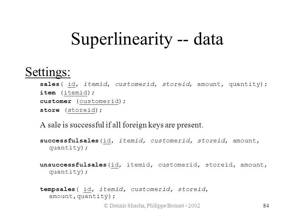© Dennis Shasha, Philippe Bonnet - 200284 Superlinearity -- data Settings: sales( id, itemid, customerid, storeid, amount, quantity); item (itemid); c