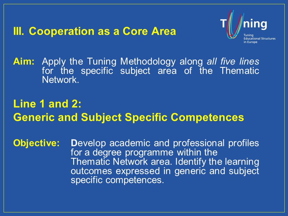 III. Cooperation as a Core Area Aim: Apply the Tuning Methodology along all five lines for the specific subject area of the Thematic Network. Line 1 a