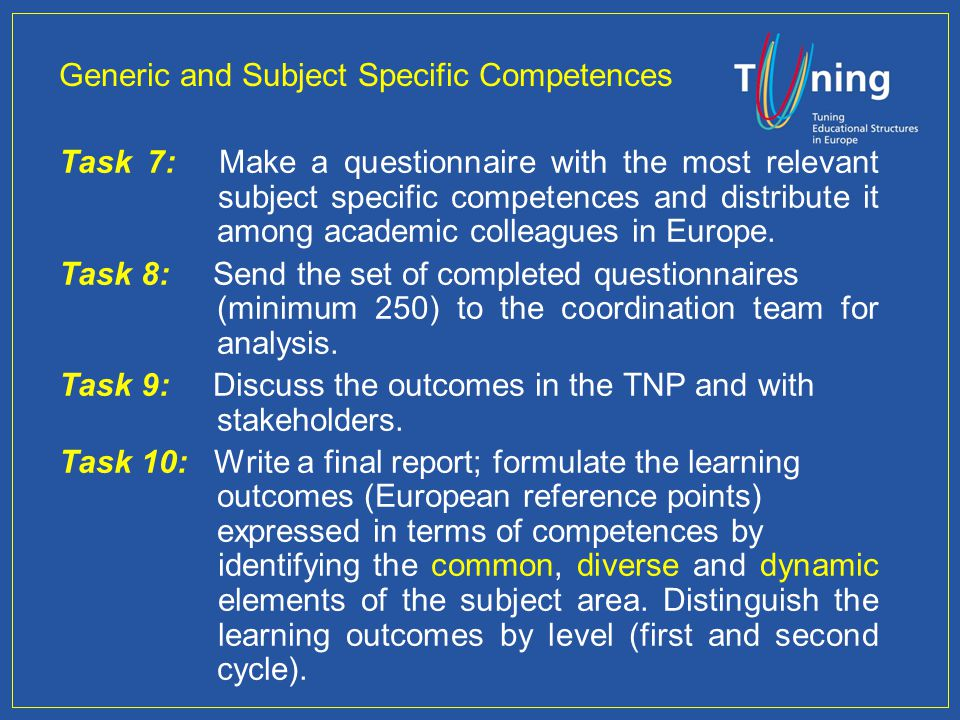 Generic and Subject Specific Competences Task 7: Make a questionnaire with the most relevant subject specific competences and distribute it among academic colleagues in Europe.