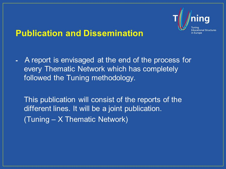 Publication and Dissemination - A report is envisaged at the end of the process for every Thematic Network which has completely followed the Tuning methodology.