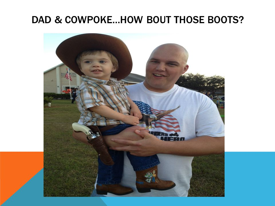 DAD & COWPOKE…HOW BOUT THOSE BOOTS?