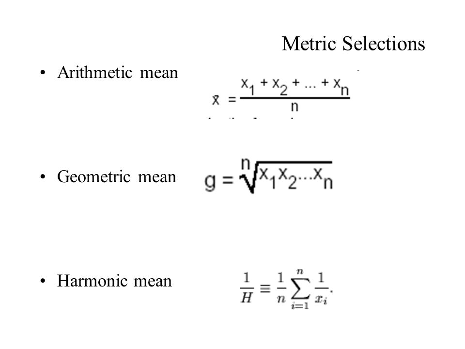 Metric Selections Arithmetic mean Geometric mean Harmonic mean