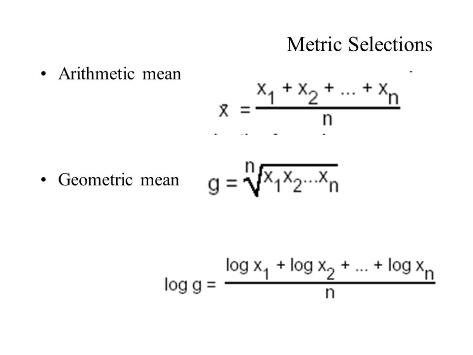 Metric Selections Arithmetic mean Geometric mean