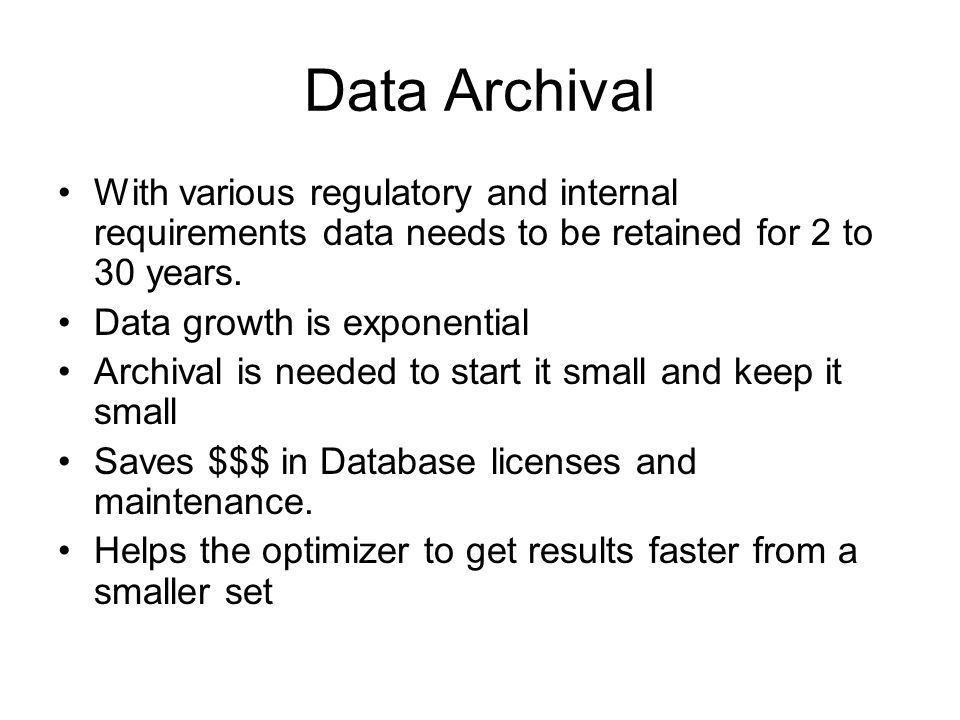 Data Archival With various regulatory and internal requirements data needs to be retained for 2 to 30 years.