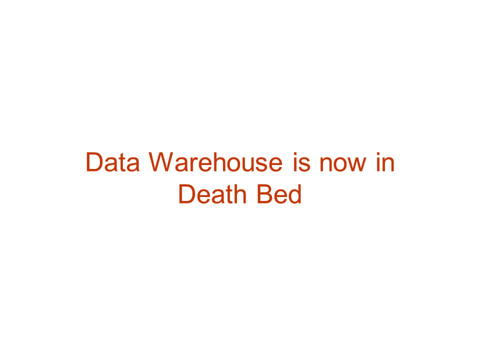 Data Warehouse is now in Death Bed