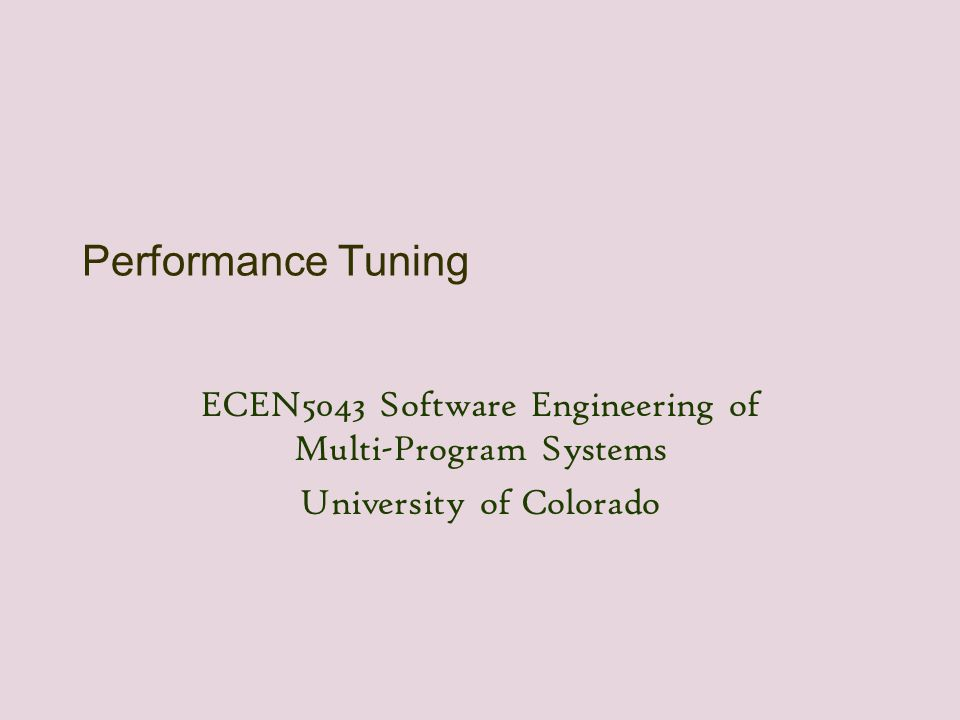 Performance Tuning ECEN5043 Software Engineering of Multi-Program Systems University of Colorado
