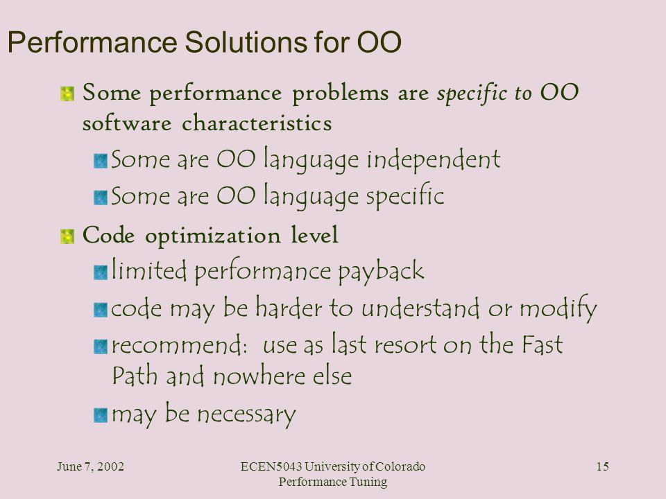 June 7, 2002ECEN5043 University of Colorado Performance Tuning 15 Performance Solutions for OO Some performance problems are specific to OO software c
