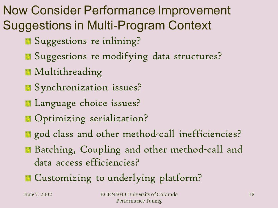 June 7, 2002ECEN5043 University of Colorado Performance Tuning 18 Now Consider Performance Improvement Suggestions in Multi-Program Context Suggestion