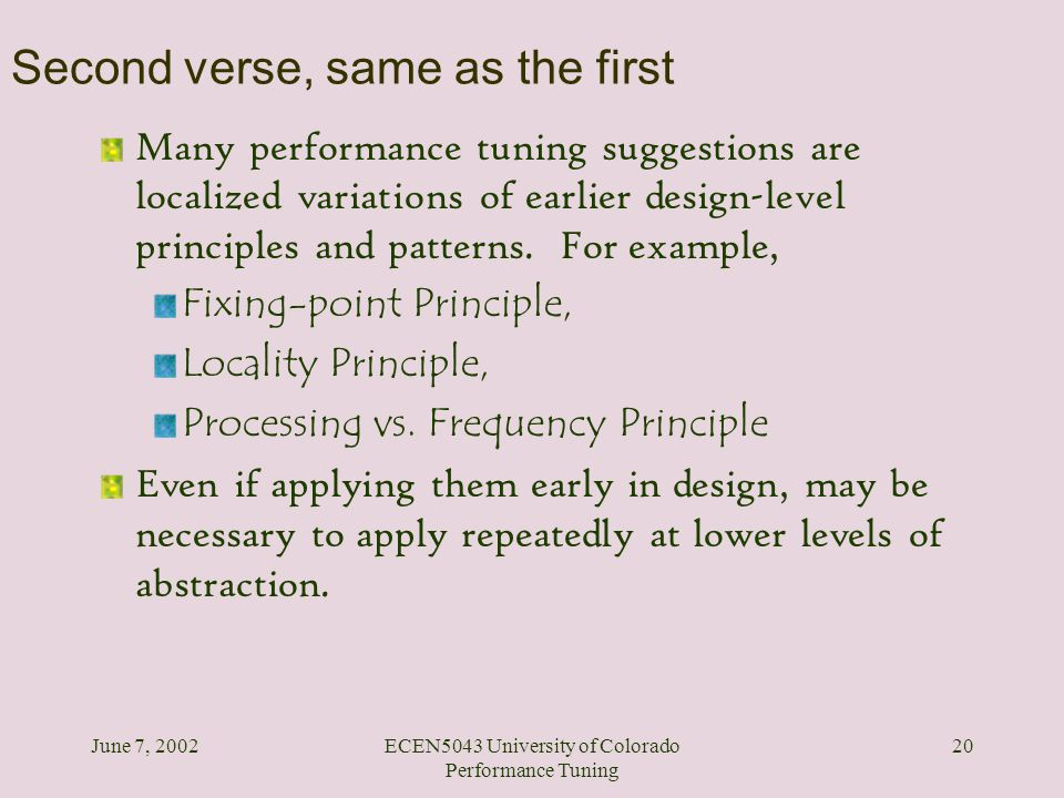June 7, 2002ECEN5043 University of Colorado Performance Tuning 20 Second verse, same as the first Many performance tuning suggestions are localized va