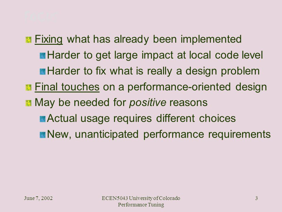 June 7, 2002ECEN5043 University of Colorado Performance Tuning 3 FOCUS Fixing what has already been implemented Harder to get large impact at local co