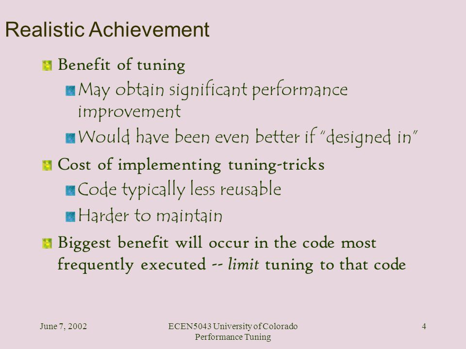 June 7, 2002ECEN5043 University of Colorado Performance Tuning 4 Realistic Achievement Benefit of tuning May obtain significant performance improvemen