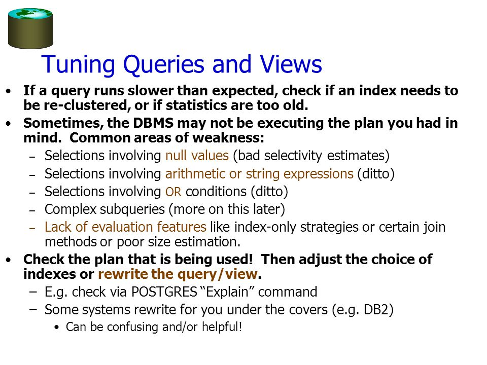 Tuning Queries and Views If a query runs slower than expected, check if an index needs to be re-clustered, or if statistics are too old.
