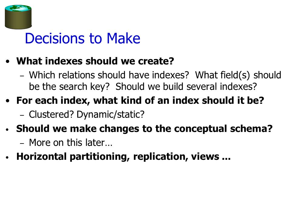 Index Selection One approach: –Consider most important queries in turn.