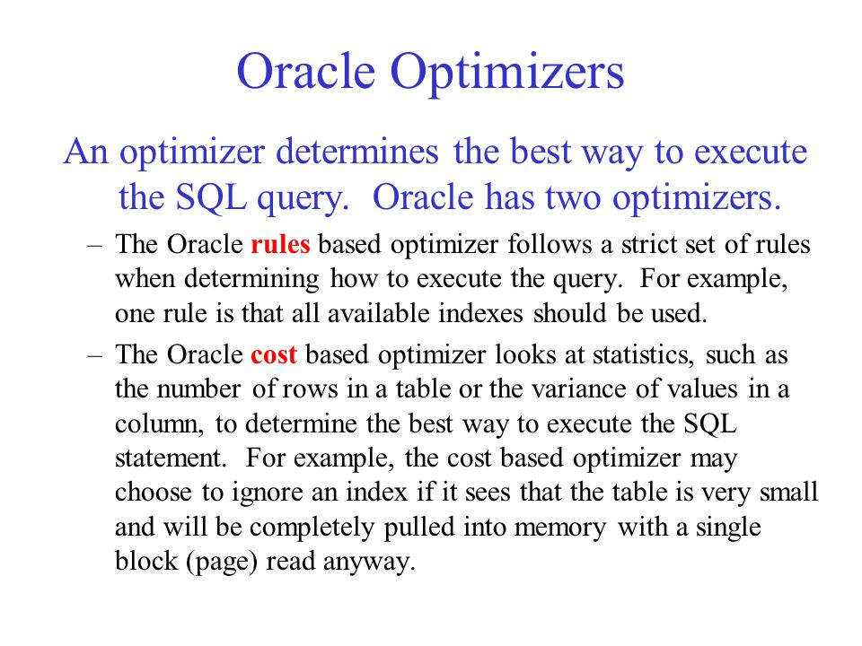 Oracle Optimizers An optimizer determines the best way to execute the SQL query.