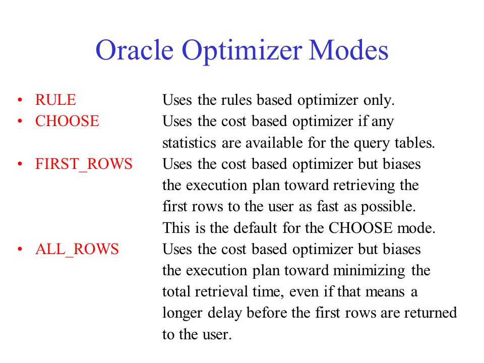Oracle Optimizer Modes RULEUses the rules based optimizer only.