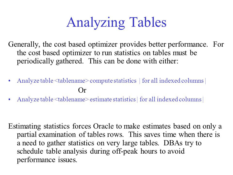 Analyzing Tables Generally, the cost based optimizer provides better performance.