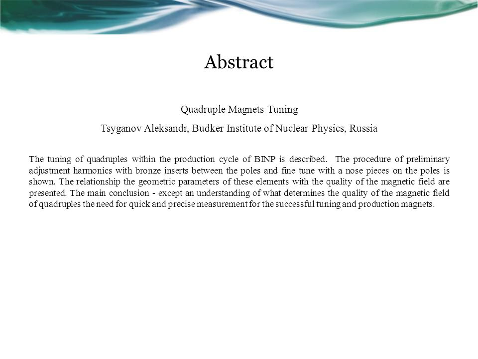Abstract Quadruple Magnets Tuning Tsyganov Aleksandr, Budker Institute of Nuclear Physics, Russia The tuning of quadruples within the production cycle