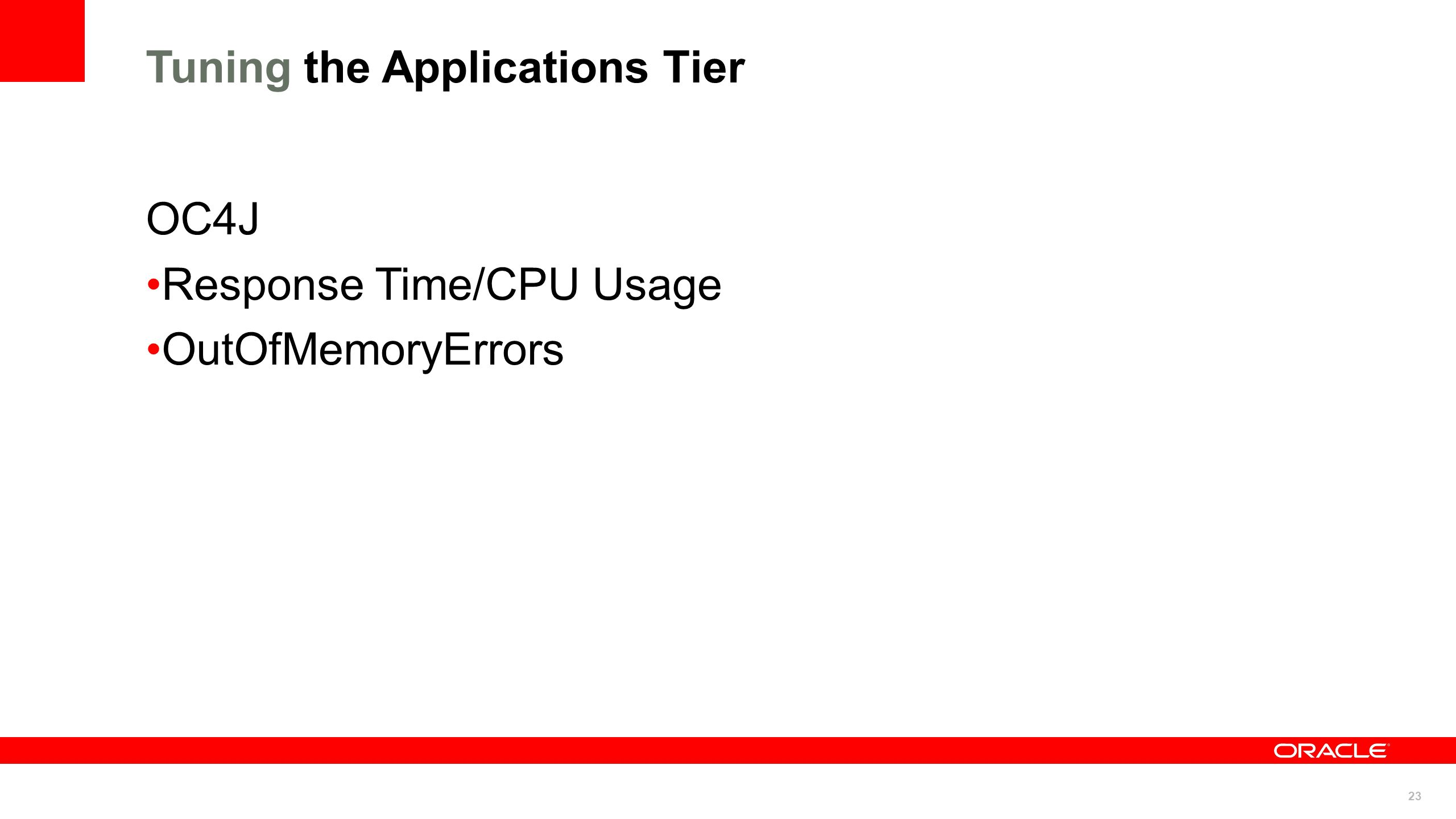 23 Tuning the Applications Tier OC4J Response Time/CPU Usage OutOfMemoryErrors