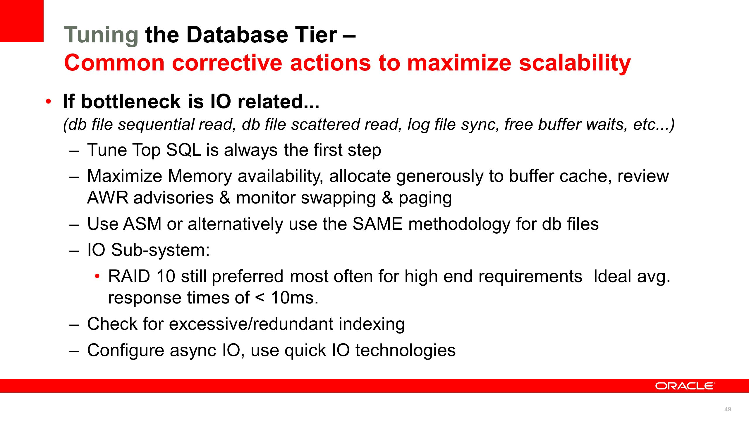 49 If bottleneck is IO related... (db file sequential read, db file scattered read, log file sync, free buffer waits, etc...) –Tune Top SQL is always