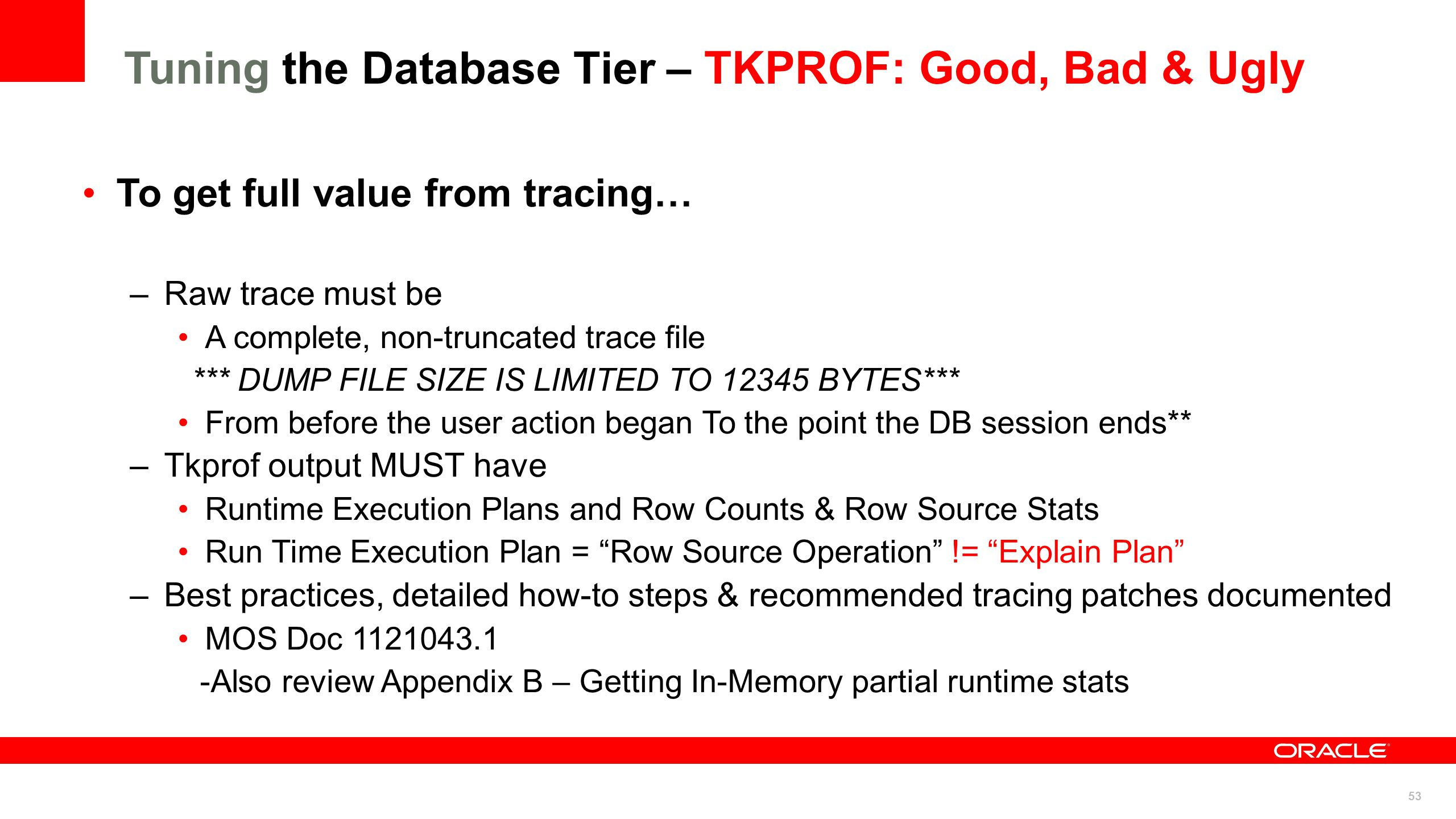 53 To get full value from tracing… –Raw trace must be A complete, non-truncated trace file *** DUMP FILE SIZE IS LIMITED TO 12345 BYTES*** From before