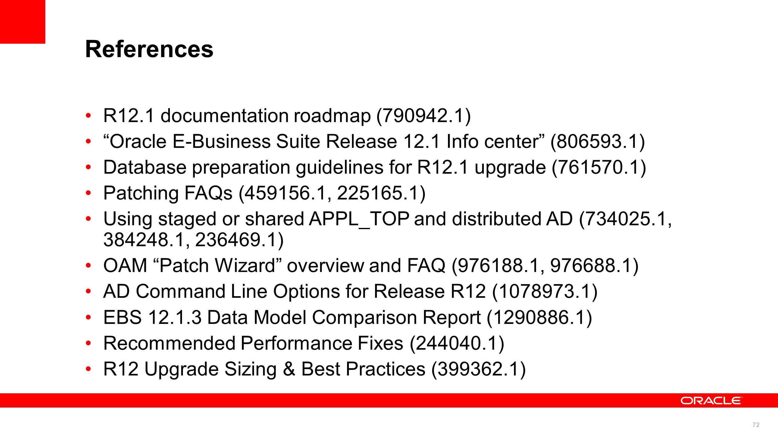 72 References R12.1 documentation roadmap (790942.1) Oracle E-Business Suite Release 12.1 Info center (806593.1) Database preparation guidelines for R