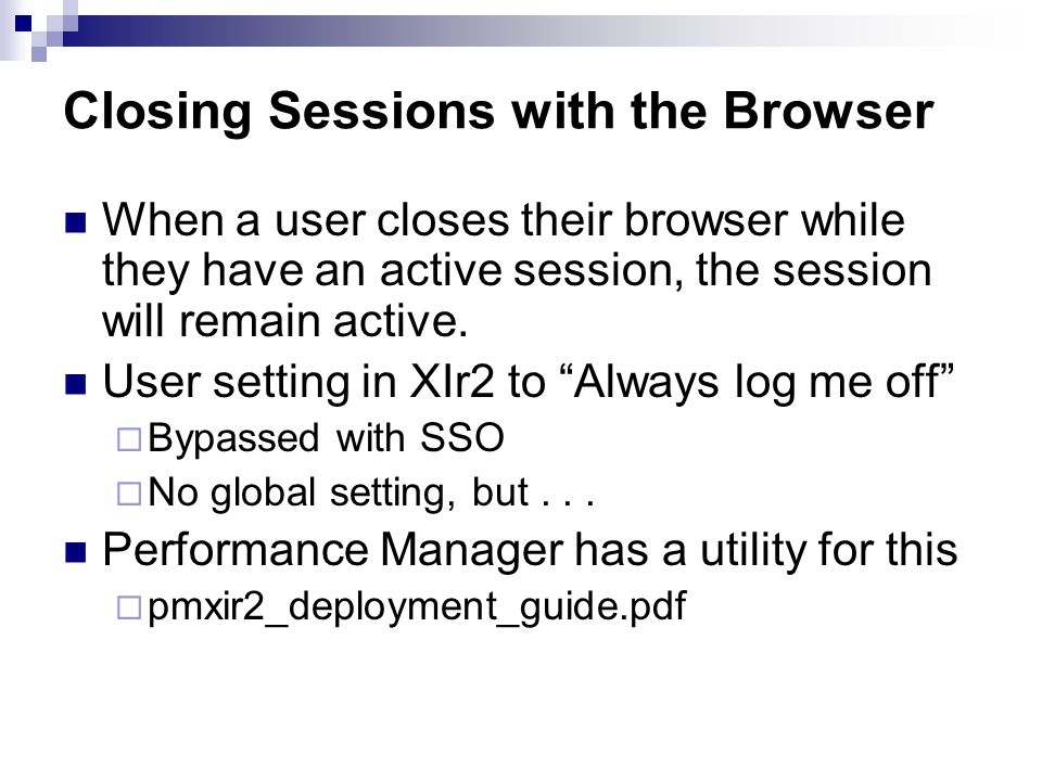 Closing Sessions with the Browser When a user closes their browser while they have an active session, the session will remain active.