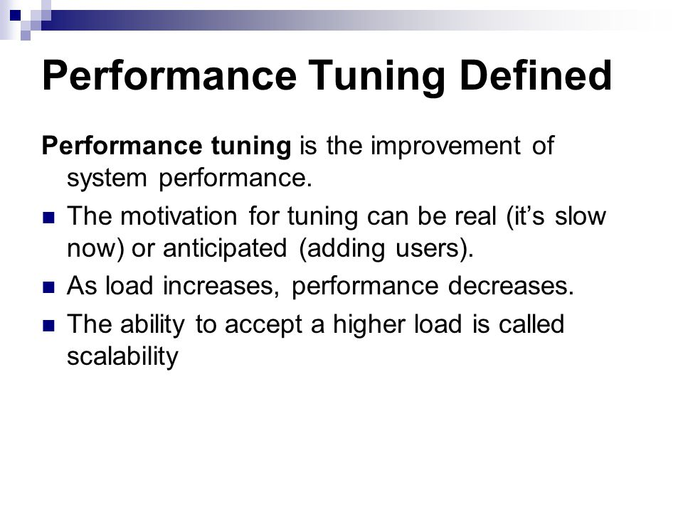 Performance Tuning Defined Performance tuning is the improvement of system performance.