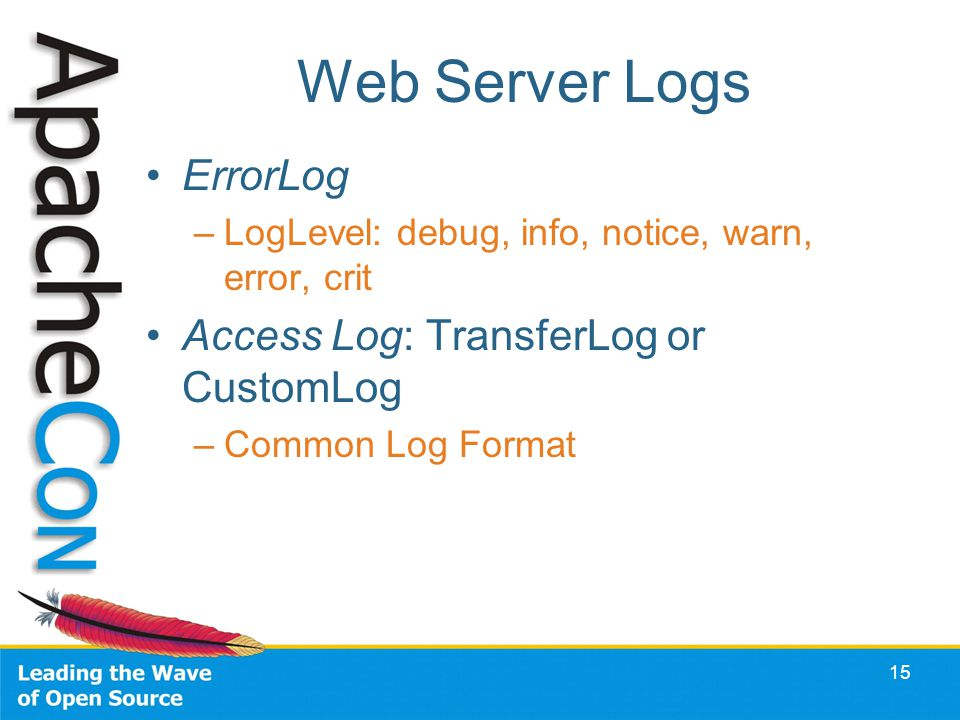 15 Web Server Logs ErrorLog –LogLevel: debug, info, notice, warn, error, crit Access Log: TransferLog or CustomLog –Common Log Format