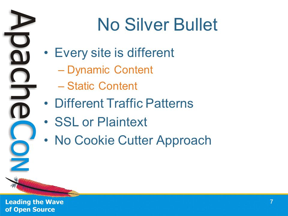 7 No Silver Bullet Every site is different –Dynamic Content –Static Content Different Traffic Patterns SSL or Plaintext No Cookie Cutter Approach