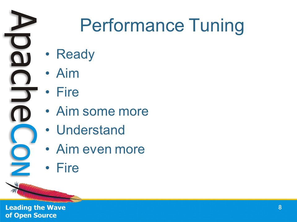 8 Performance Tuning Ready Aim Fire Aim some more Understand Aim even more Fire