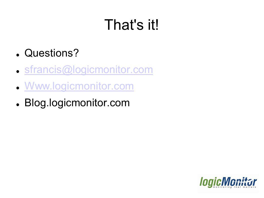 That s it! Questions? sfrancis@logicmonitor.com Www.logicmonitor.com Blog.logicmonitor.com