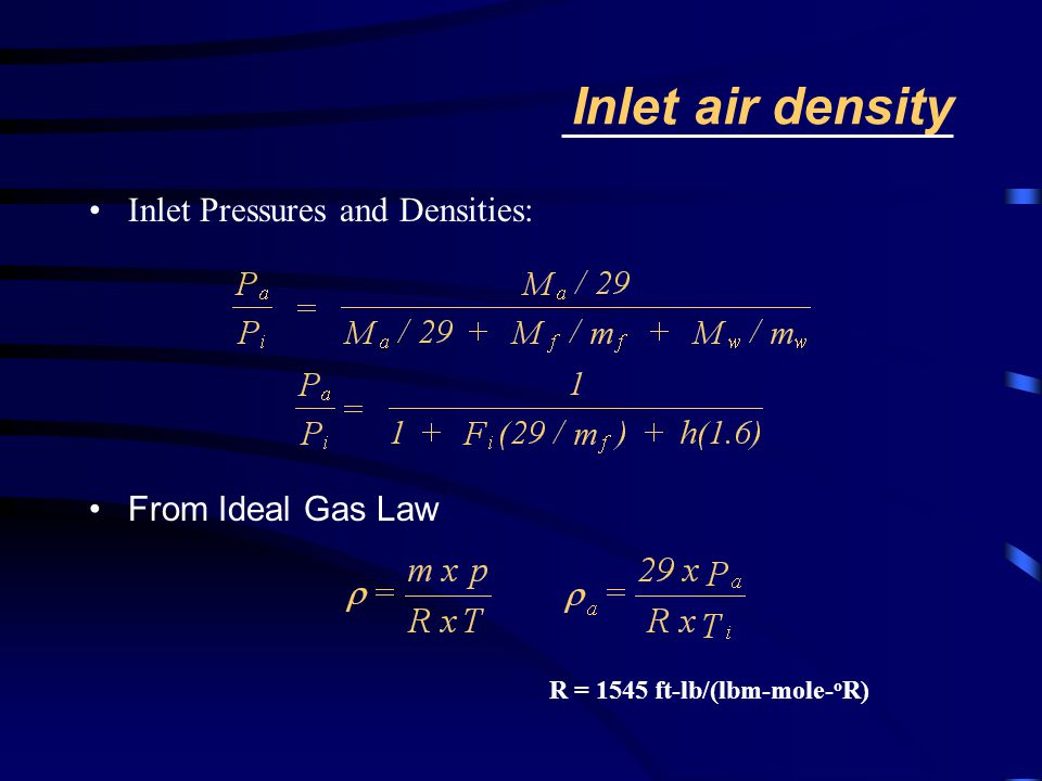 Inlet air density Inlet Pressures and Densities: From Ideal Gas Law R = 1545 ft-lb/(lbm-mole- o R)