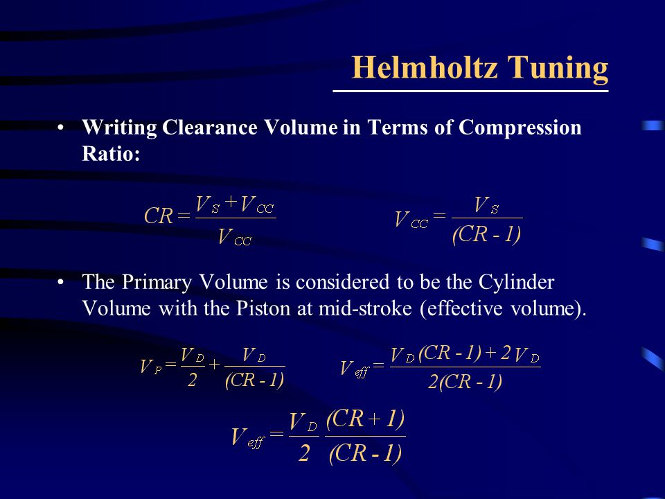 Helmholtz Tuning Writing Clearance Volume in Terms of Compression Ratio: The Primary Volume is considered to be the Cylinder Volume with the Piston at