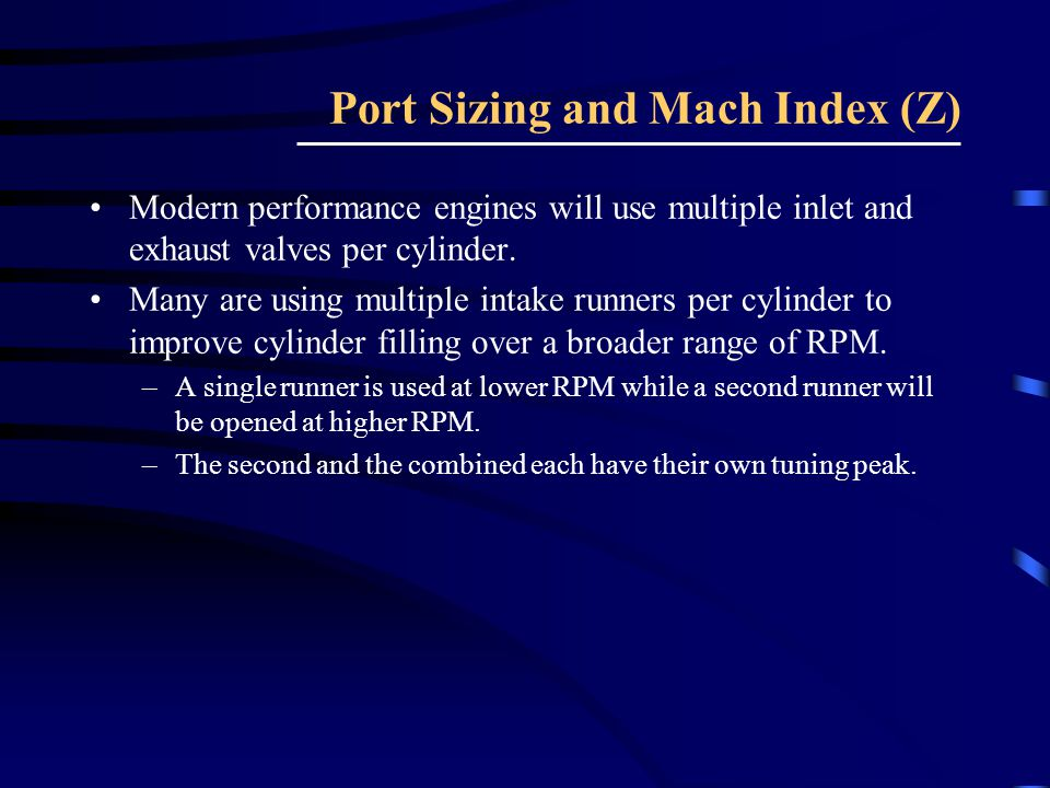 Modern performance engines will use multiple inlet and exhaust valves per cylinder. Many are using multiple intake runners per cylinder to improve cyl