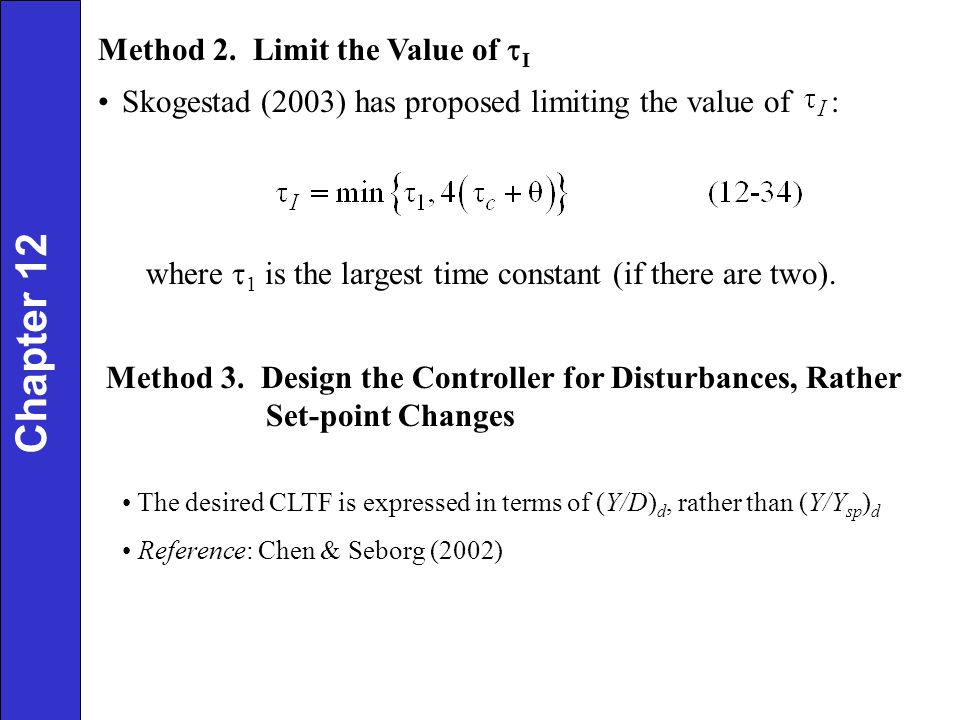 Method 2. Limit the Value of I Skogestad (2003) has proposed limiting the value of : where 1 is the largest time constant (if there are two). Method 3