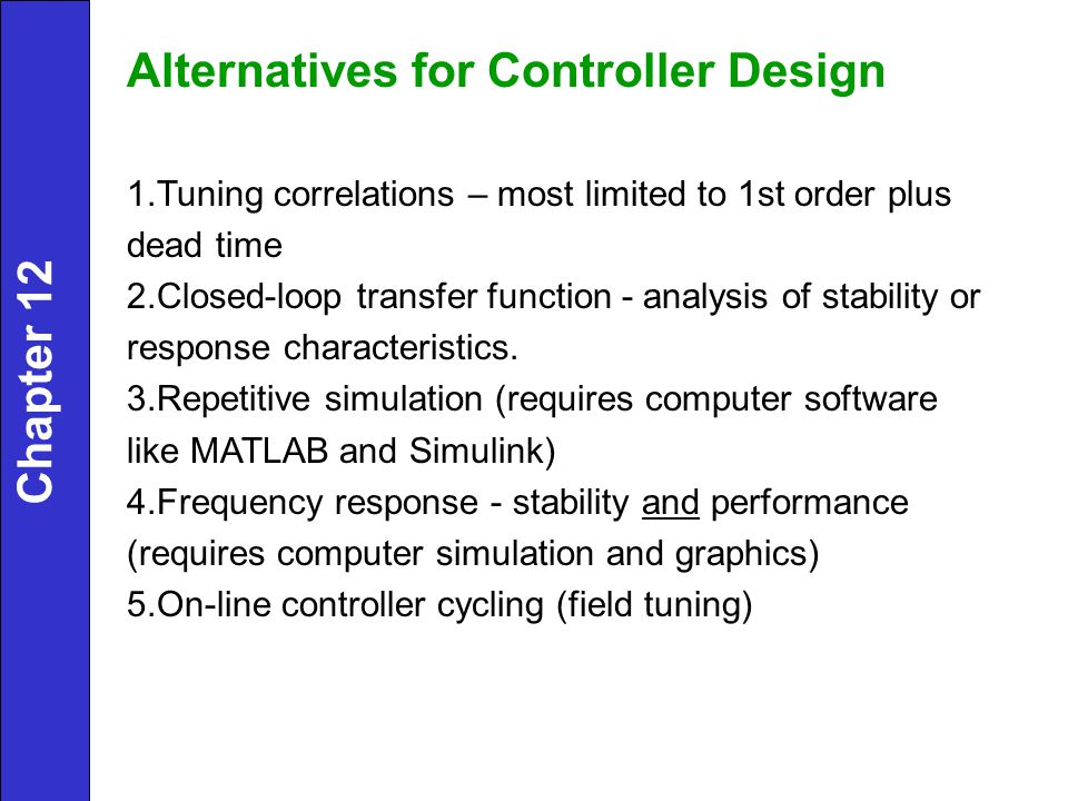 Controller Synthesis - Time Domain Time-domain techniques can be classified into two groups: (a) Criteria based on a few points in the response (b) Criteria based on the entire response, or integral criteria Approach (a): settling time, % overshoot, rise time, decay ratio (Fig.