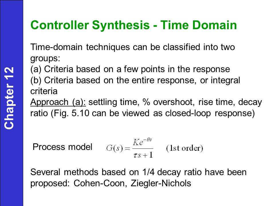 Controller Synthesis - Time Domain Time-domain techniques can be classified into two groups: (a) Criteria based on a few points in the response (b) Cr
