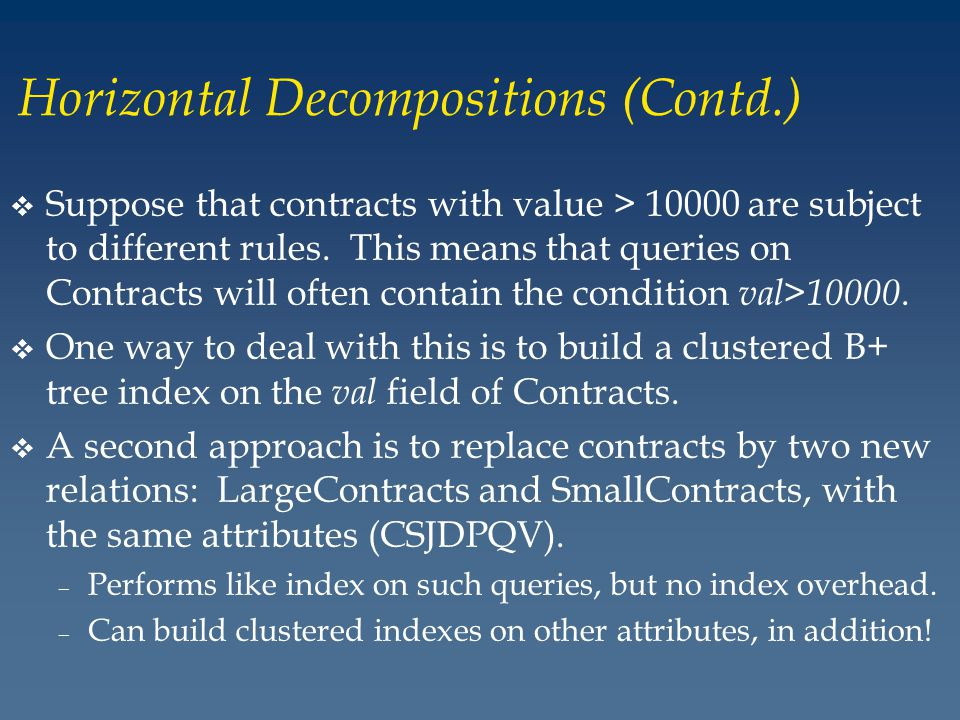 Horizontal Decompositions (Contd.) v Suppose that contracts with value > 10000 are subject to different rules.