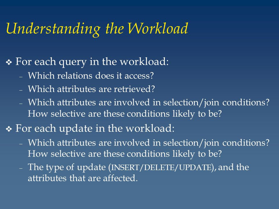 Understanding the Workload v For each query in the workload: – Which relations does it access.