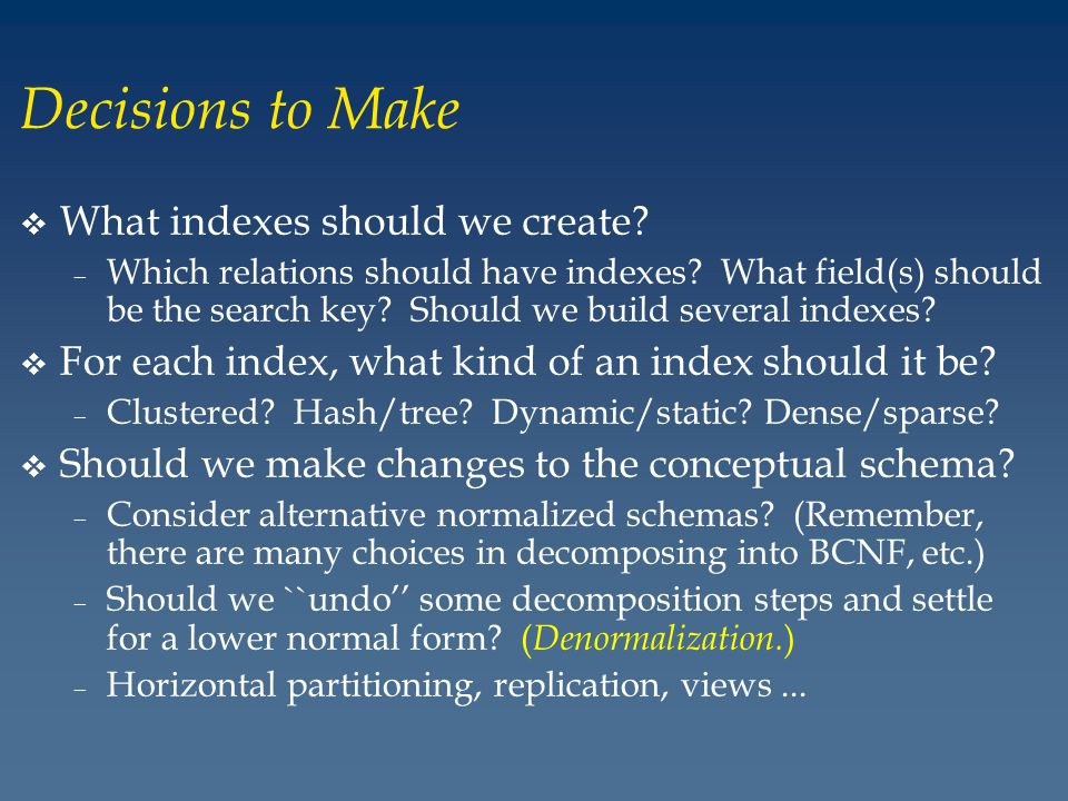 Decisions to Make v What indexes should we create.