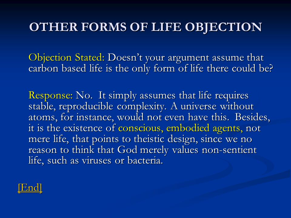 OTHER FORMS OF LIFE OBJECTION Objection Stated: Doesnt your argument assume that carbon based life is the only form of life there could be.