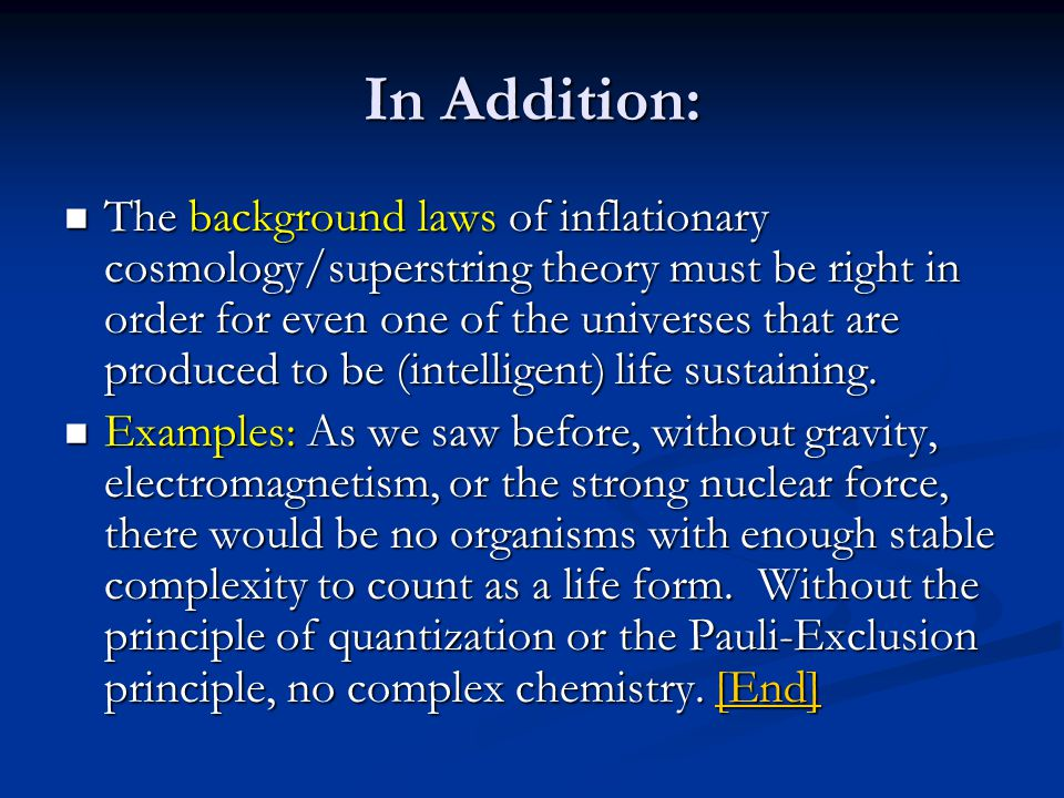 In Addition: The background laws of inflationary cosmology/superstring theory must be right in order for even one of the universes that are produced to be (intelligent) life sustaining.