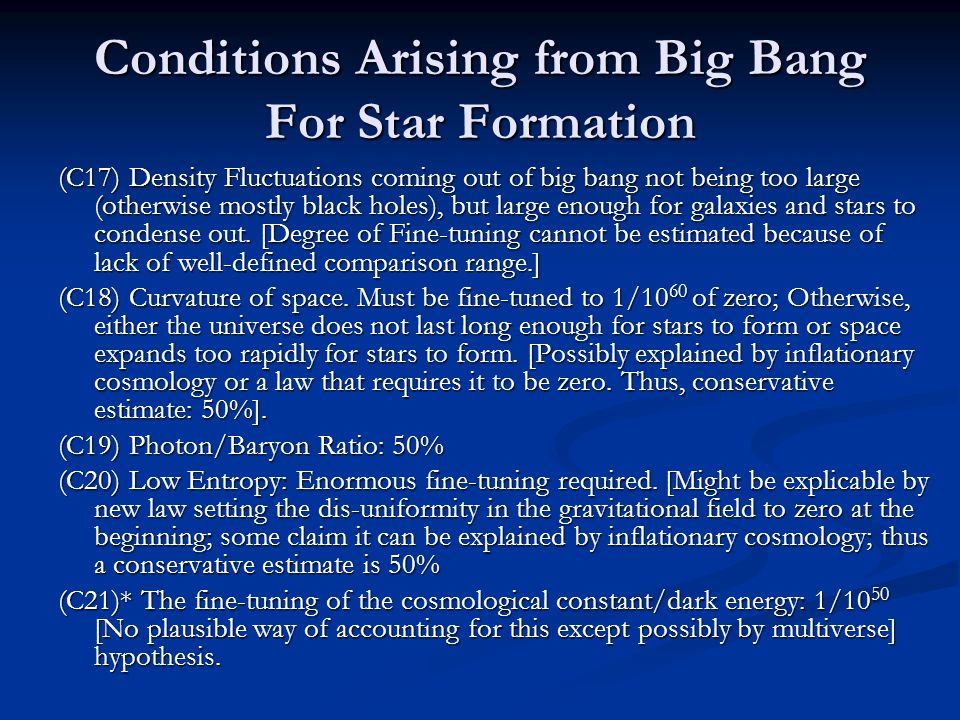 Conditions Arising from Big Bang For Star Formation (C17) Density Fluctuations coming out of big bang not being too large (otherwise mostly black holes), but large enough for galaxies and stars to condense out.